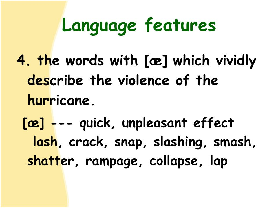 Language features 4. the words with [æ] which vividly describe the violence of the hurricane.